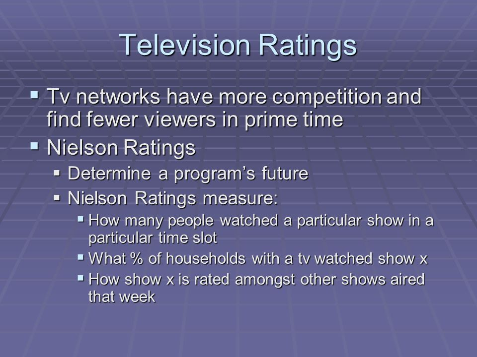 Television Ratings Tv networks have more competition and find fewer viewers in prime time. Nielson Ratings.