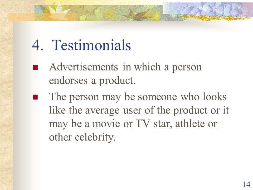 4. Testimonials Advertisements in which a person endorses a product.