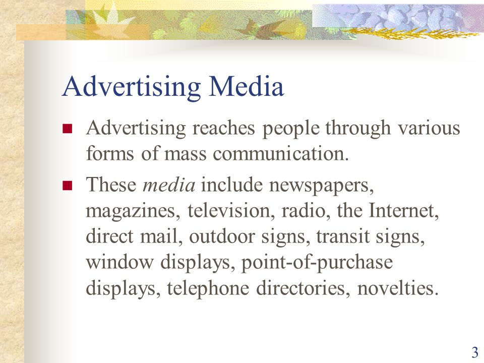 Advertising Media Advertising reaches people through various forms of mass communication.