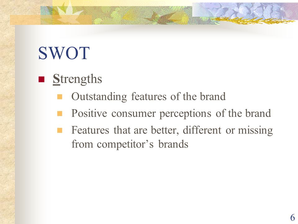 SWOT Strengths Outstanding features of the brand