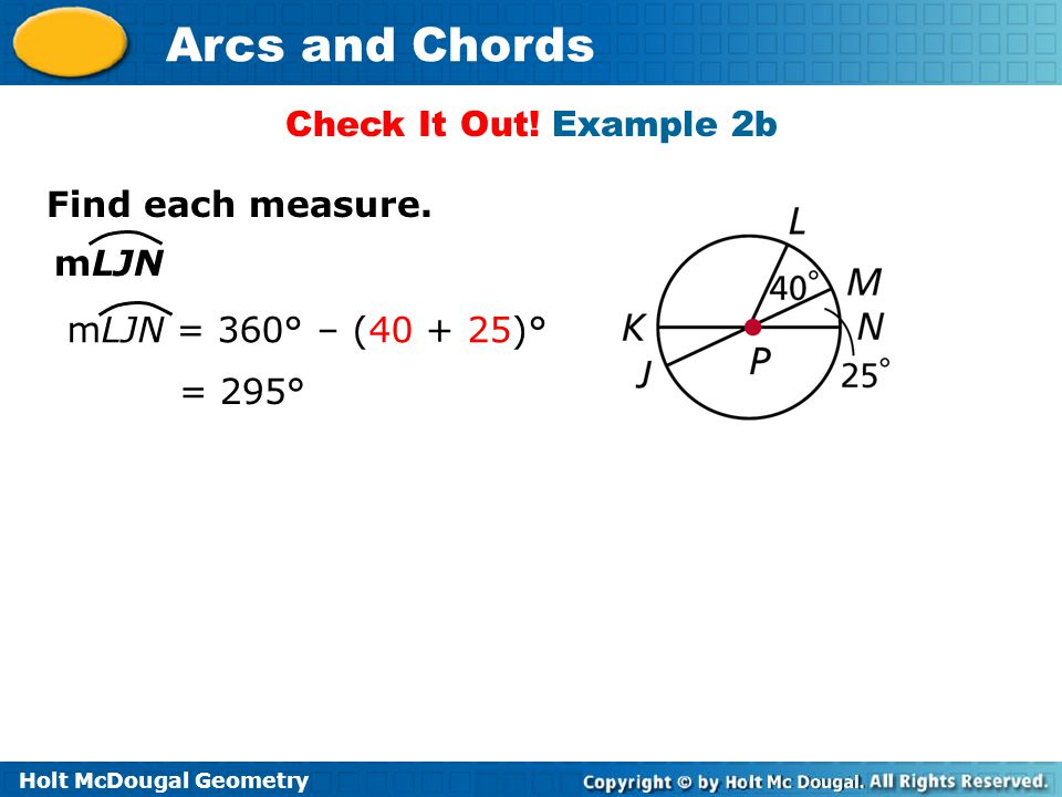 Check It Out! Example 2b Find each measure. mLJN mLJN = 360° – (40 + 25)° = 295°