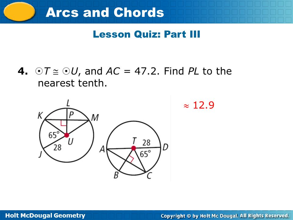 Lesson Quiz: Part III 4. T  U, and AC = 47.2. Find PL to the nearest tenth.  12.9