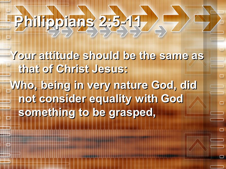 Philippians 2:5-11 Your attitude should be the same as that of Christ Jesus: