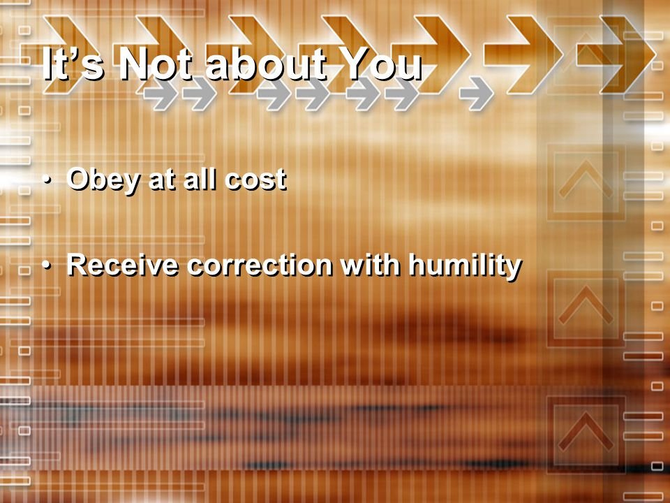 It's Not about You Obey at all cost Receive correction with humility