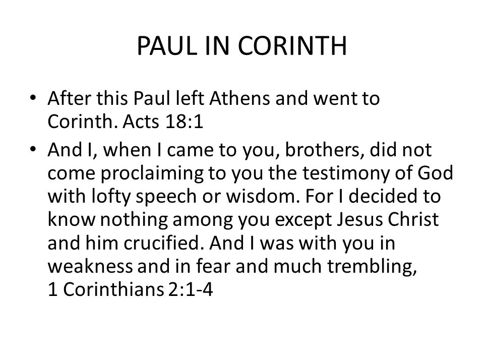 PAUL IN CORINTH After this Paul left Athens and went to Corinth. Acts 18:1.