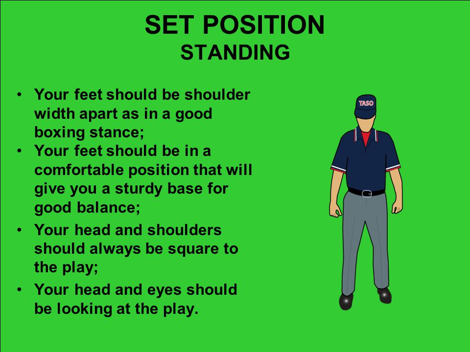 SET POSITION STANDING Your feet should be shoulder width apart as in a good boxing stance;