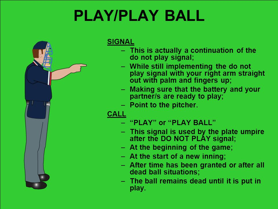 PLAY/PLAY BALL SIGNAL. This is actually a continuation of the do not play signal;