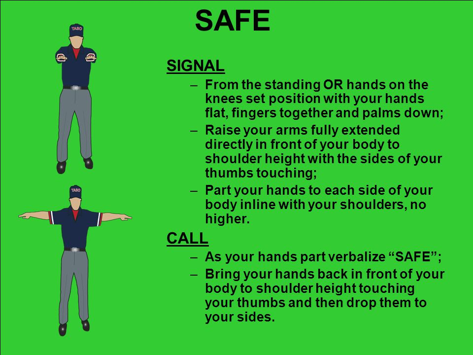 SAFE SIGNAL. From the standing OR hands on the knees set position with your hands flat, fingers together and palms down;