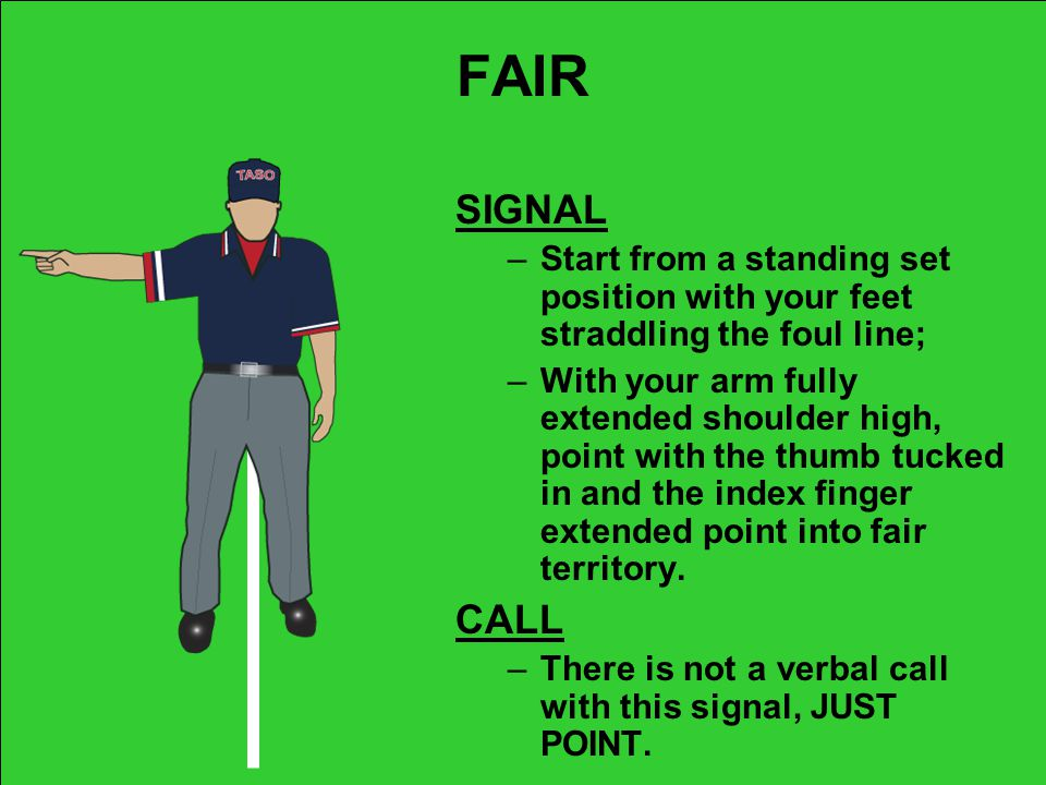 FAIR SIGNAL. Start from a standing set position with your feet straddling the foul line;