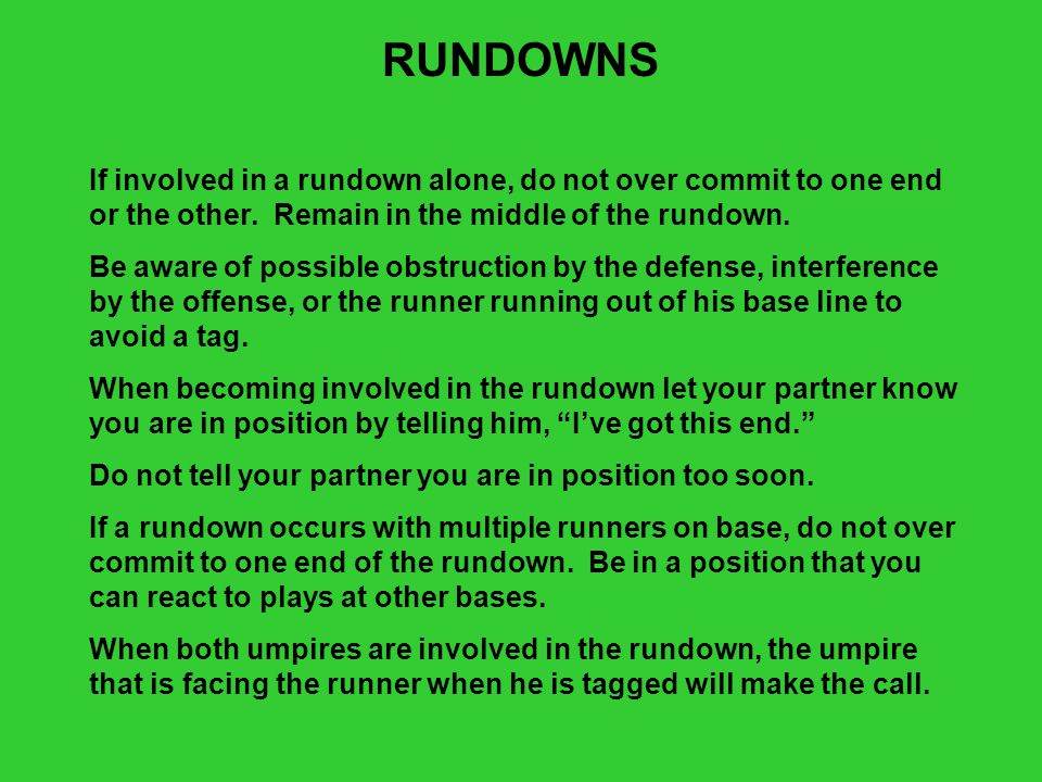 RUNDOWNS If involved in a rundown alone, do not over commit to one end or the other. Remain in the middle of the rundown.