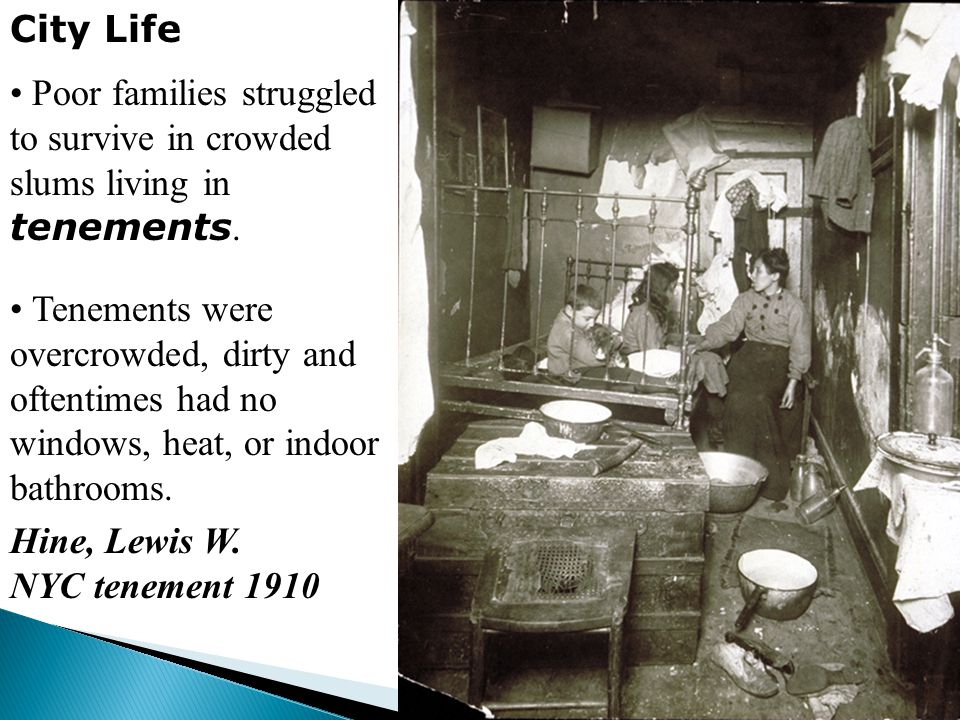 City Life Poor families struggled to survive in crowded slums living in tenements.