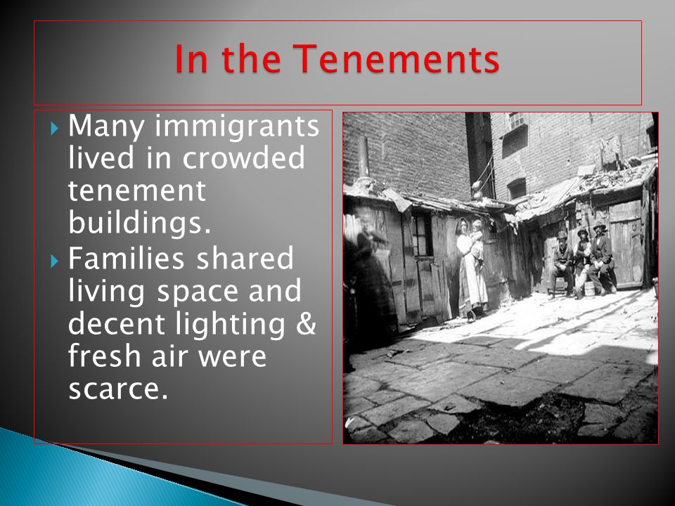 In the Tenements Many immigrants lived in crowded tenement buildings.