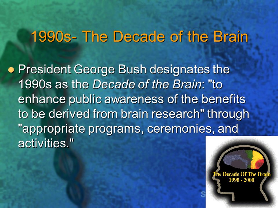 1990s- The Decade of the Brain