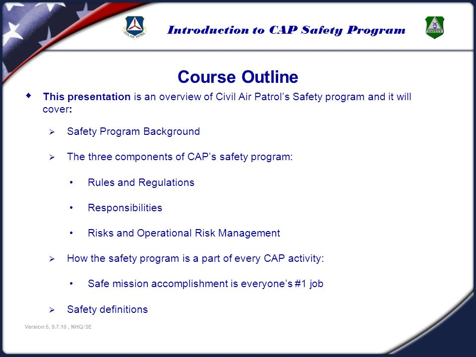 U.S Civil Air Patrol 3/25/2017. Course Outline. This presentation is an overview of Civil Air Patrol's Safety program and it will cover:
