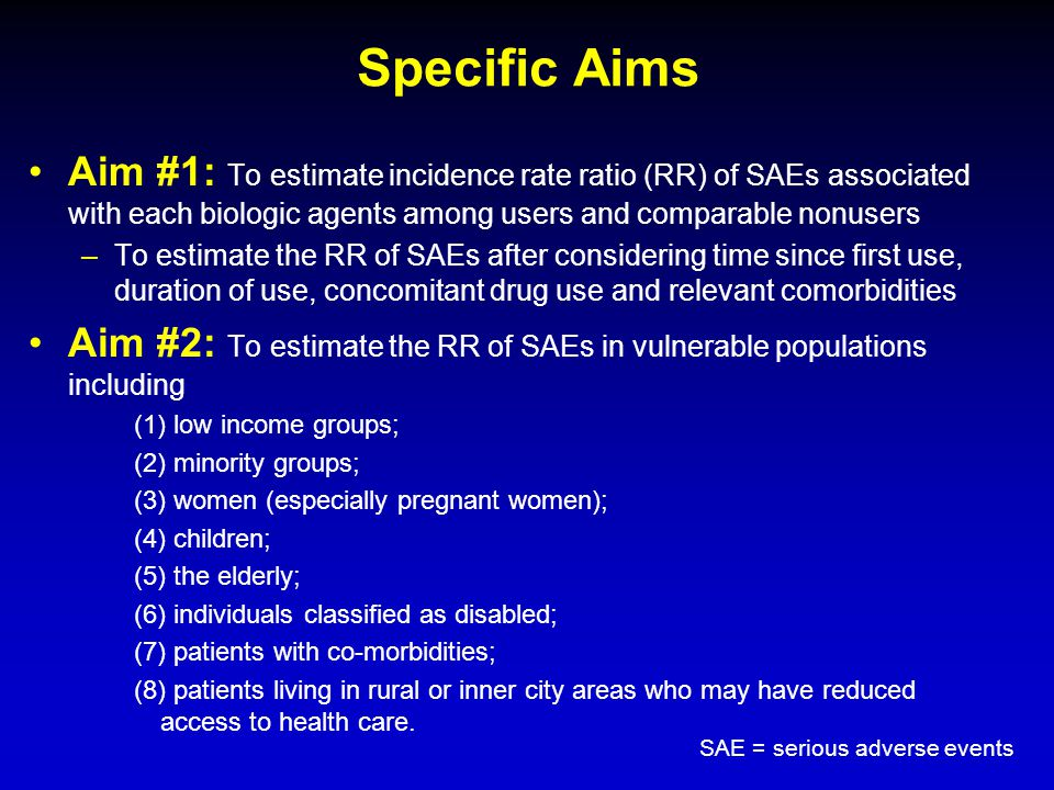 Specific Aims Aim #1: To estimate incidence rate ratio (RR) of SAEs associated with each biologic agents among users and comparable nonusers.
