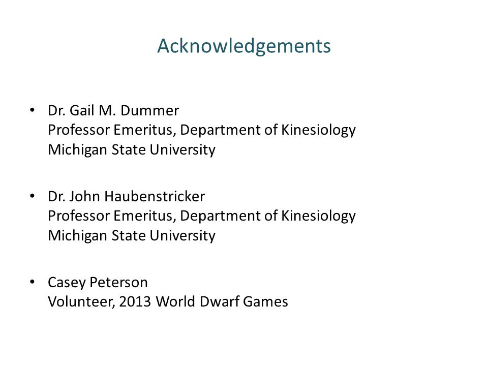 Acknowledgements Dr. Gail M. Dummer Professor Emeritus, Department of Kinesiology Michigan State University.