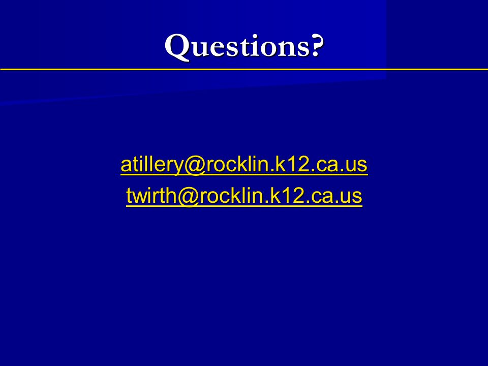 Questions atillery@rocklin.k12.ca.us twirth@rocklin.k12.ca.us