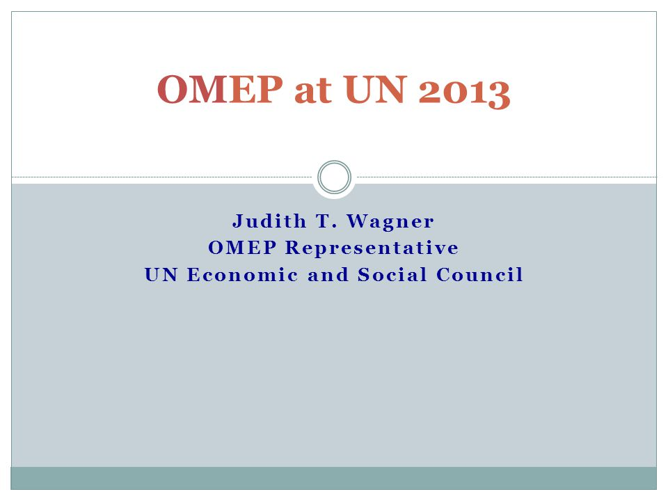 Judith T. Wagner OMEP Representative UN Economic and Social Council