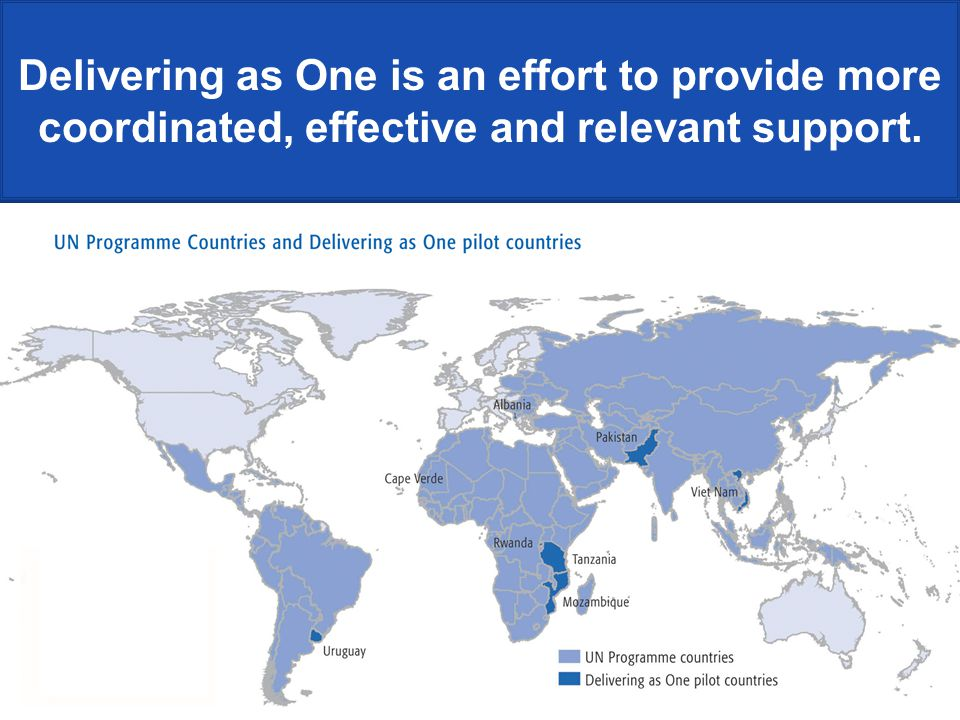 Delivering as One is an effort to provide more coordinated, effective and relevant support.