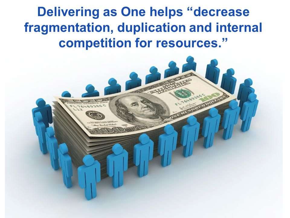 Delivering as One helps decrease fragmentation, duplication and internal competition for resources.