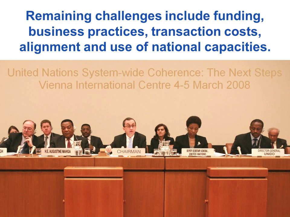 Remaining challenges include funding, business practices, transaction costs, alignment and use of national capacities.