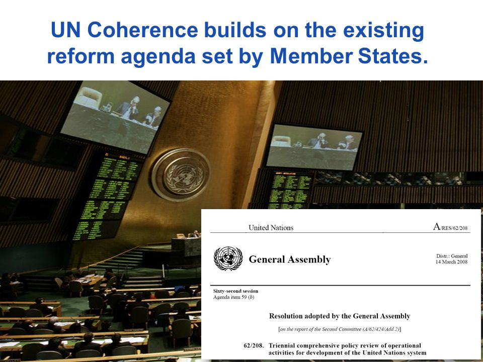 UN Coherence builds on the existing reform agenda set by Member States.