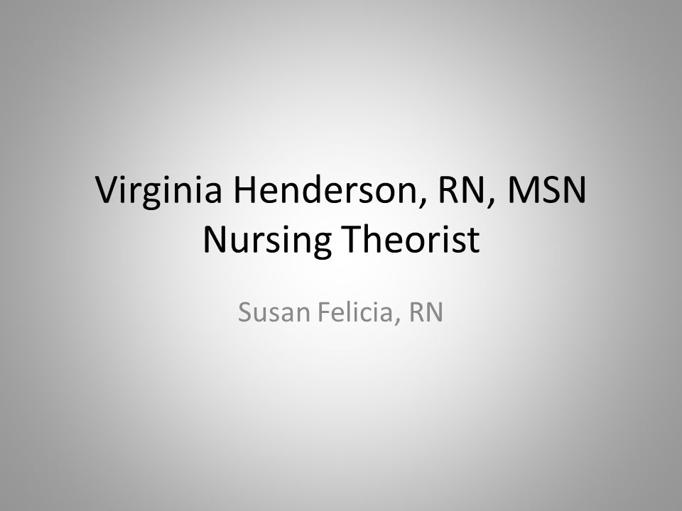 Virginia Henderson, RN, MSN Nursing Theorist