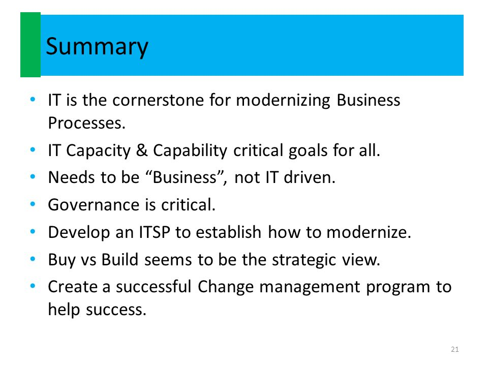 Summary IT is the cornerstone for modernizing Business Processes.