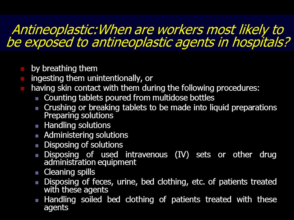 Antineoplastic:When are workers most likely to be exposed to antineoplastic agents in hospitals
