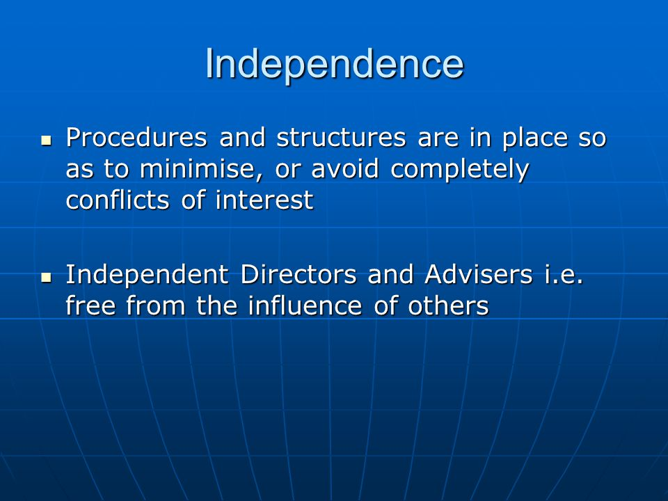 Independence Procedures and structures are in place so as to minimise, or avoid completely conflicts of interest.