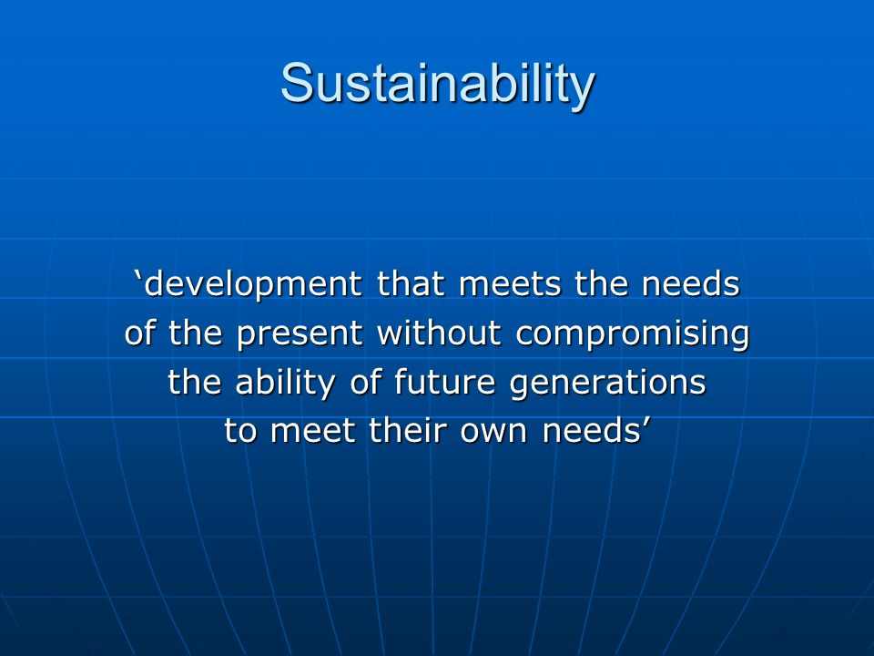 Sustainability 'development that meets the needs