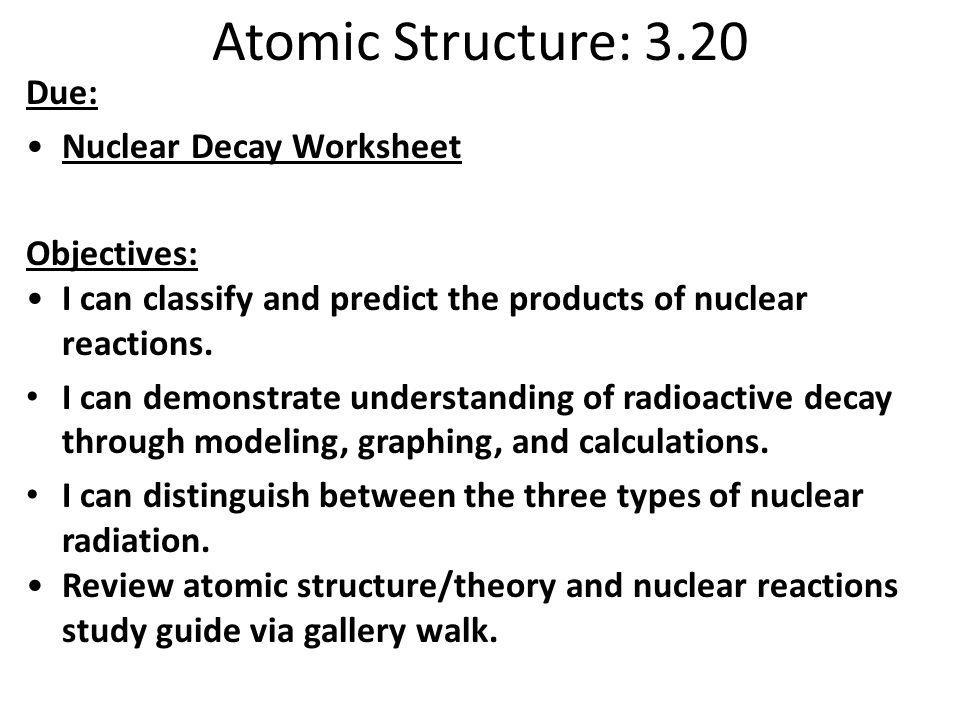 Nuclear Chemistry Ppt Download. Atomic Structure 320 Due Nuclear Decay Worksheet Objectives. Worksheet. Nuclear Reaction Worksheet At Clickcart.co