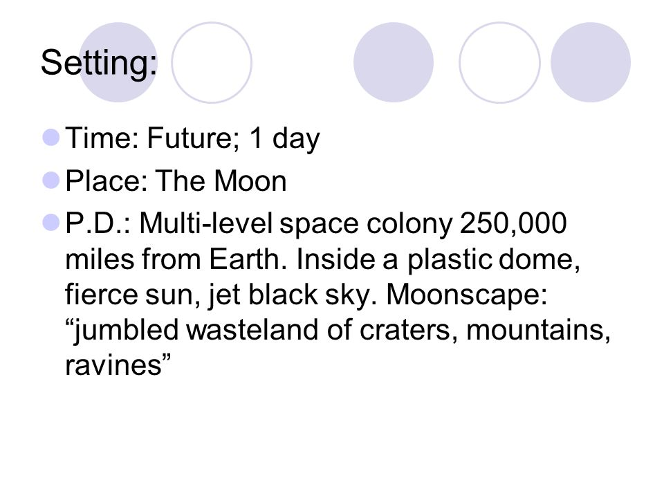 Setting: Time: Future; 1 day Place: The Moon