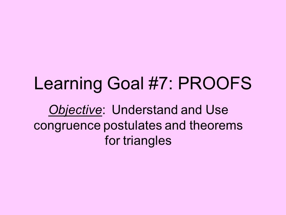 Learning Goal #7: PROOFS
