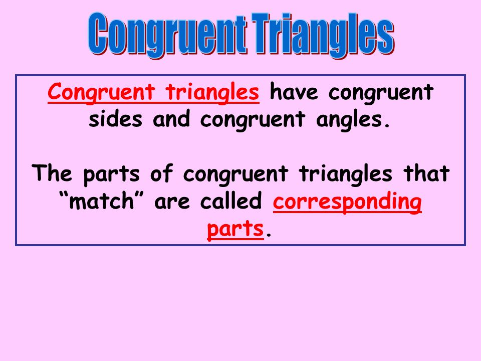 Congruent triangles have congruent sides and congruent angles.