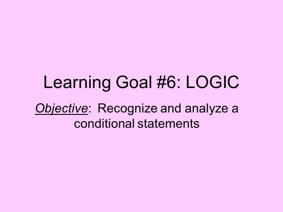 Objective: Recognize and analyze a conditional statements