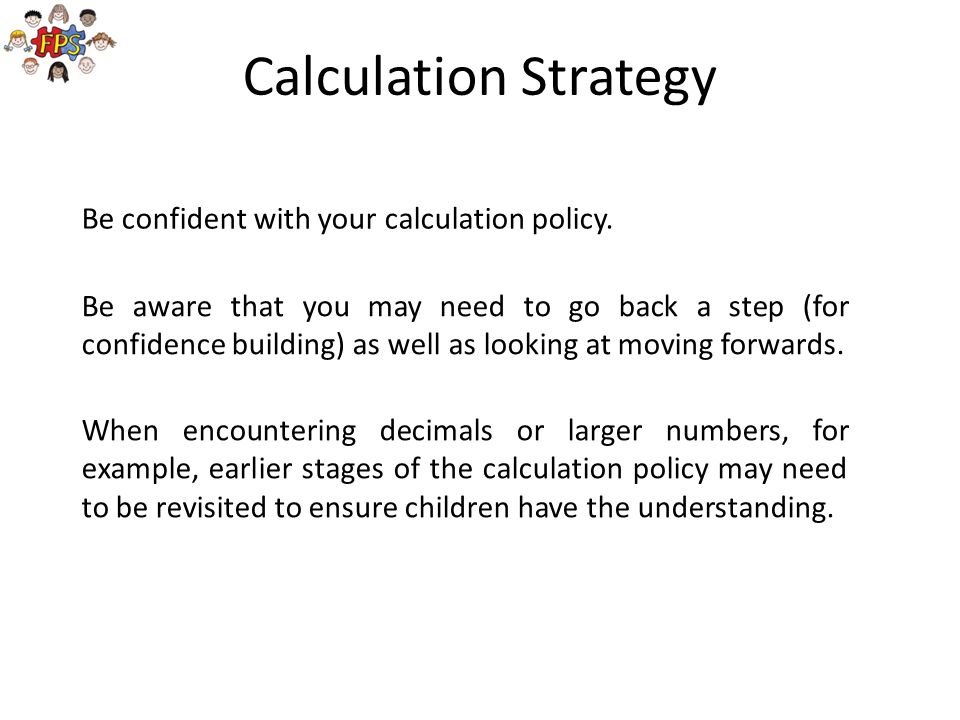 Calculation Strategy Be confident with your calculation policy.