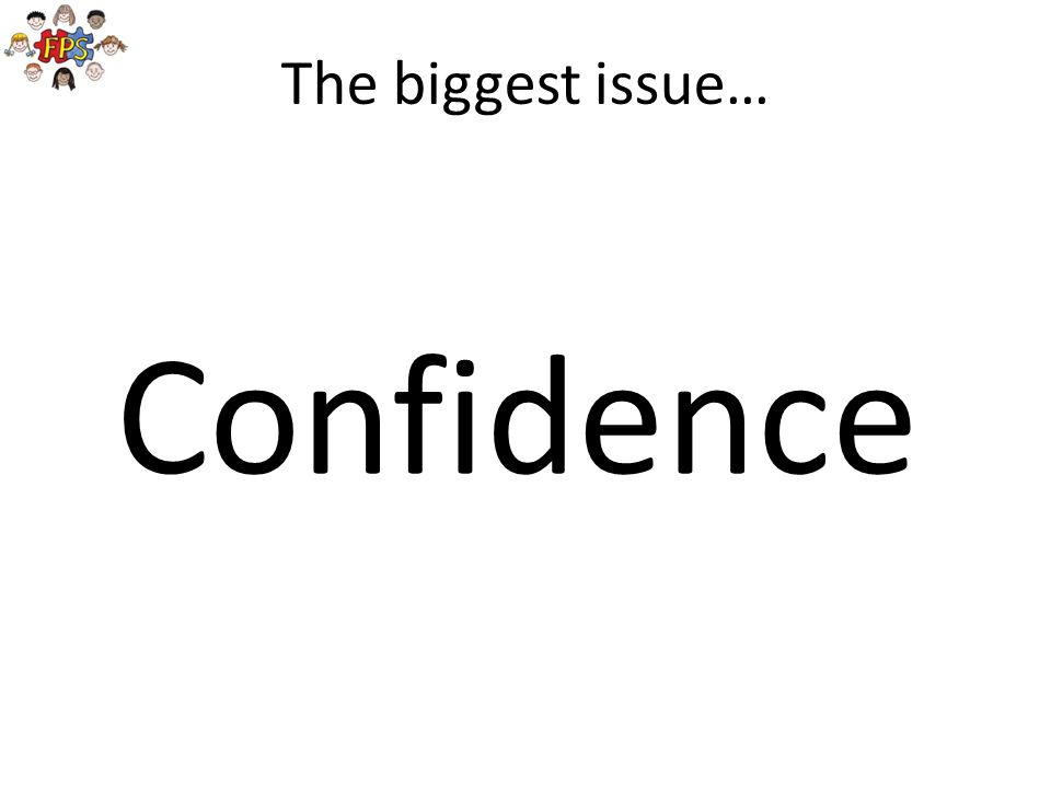 The biggest issue… Confidence