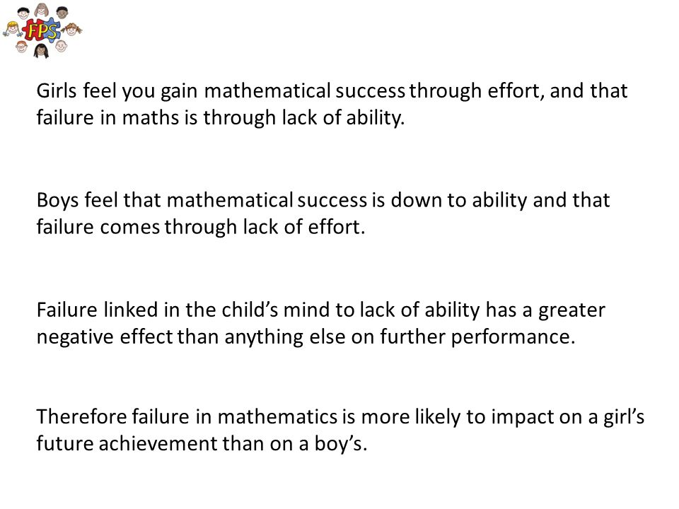 Girls feel you gain mathematical success through effort, and that failure in maths is through lack of ability.