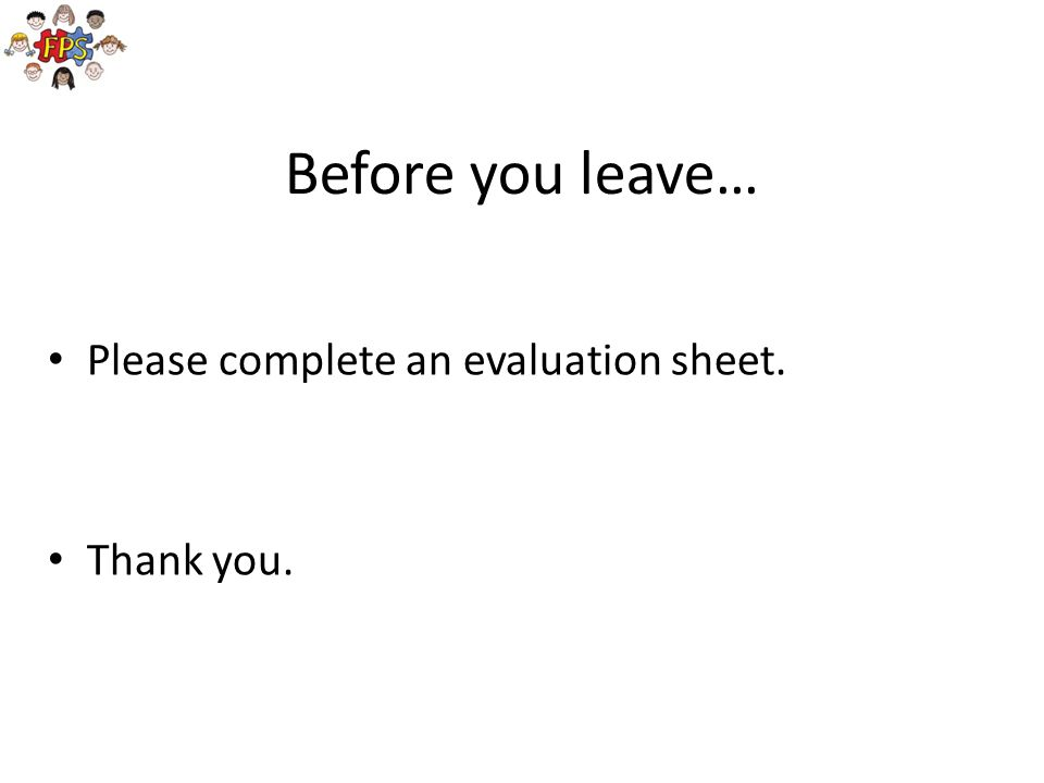 Before you leave… Please complete an evaluation sheet. Thank you.