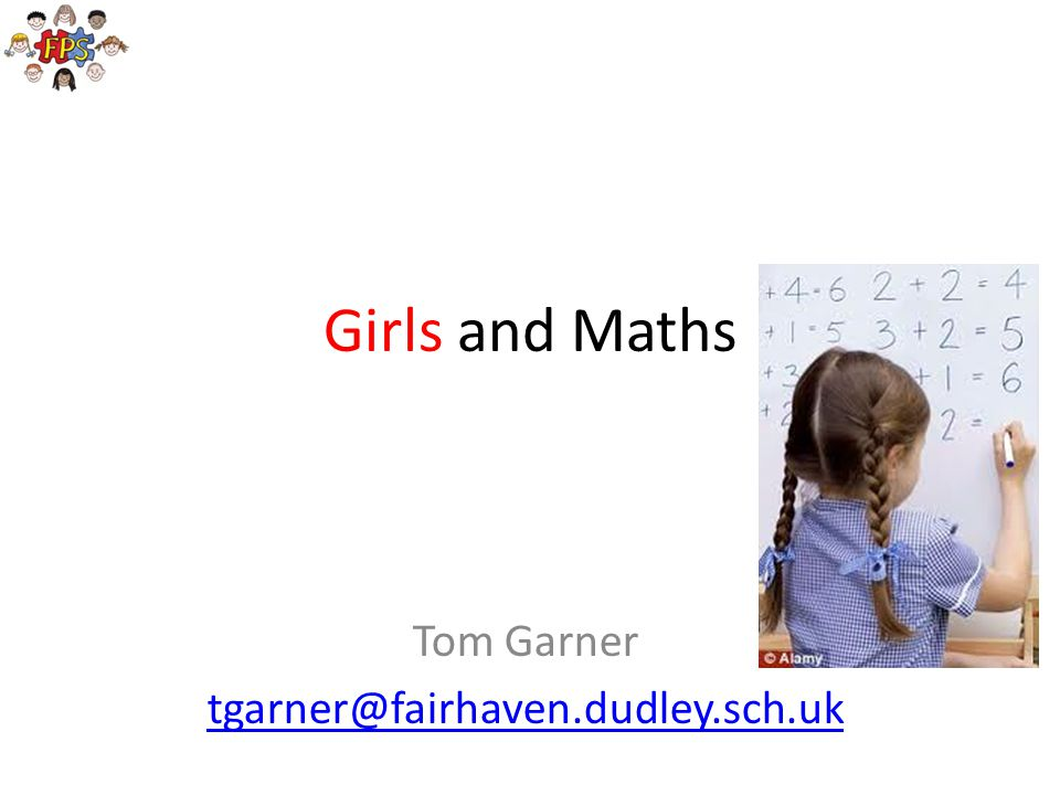 Girls and Maths Tom Garner tgarner@fairhaven.dudley.sch.uk