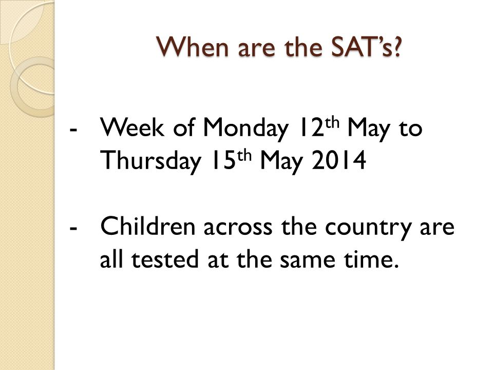 When are the SAT's Week of Monday 12th May to Thursday 15th May 2014