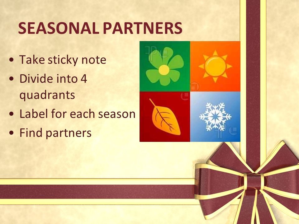 SEASONAL PARTNERS Take sticky note Divide into 4 quadrants