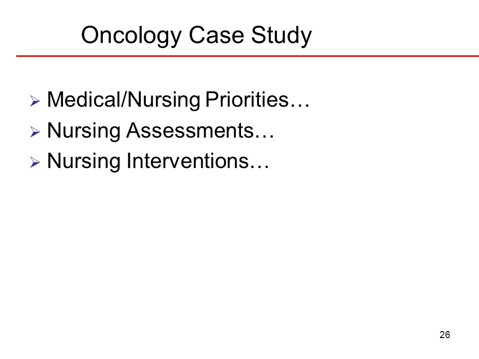 Oncology Case Study Medical/Nursing Priorities… Nursing Assessments…