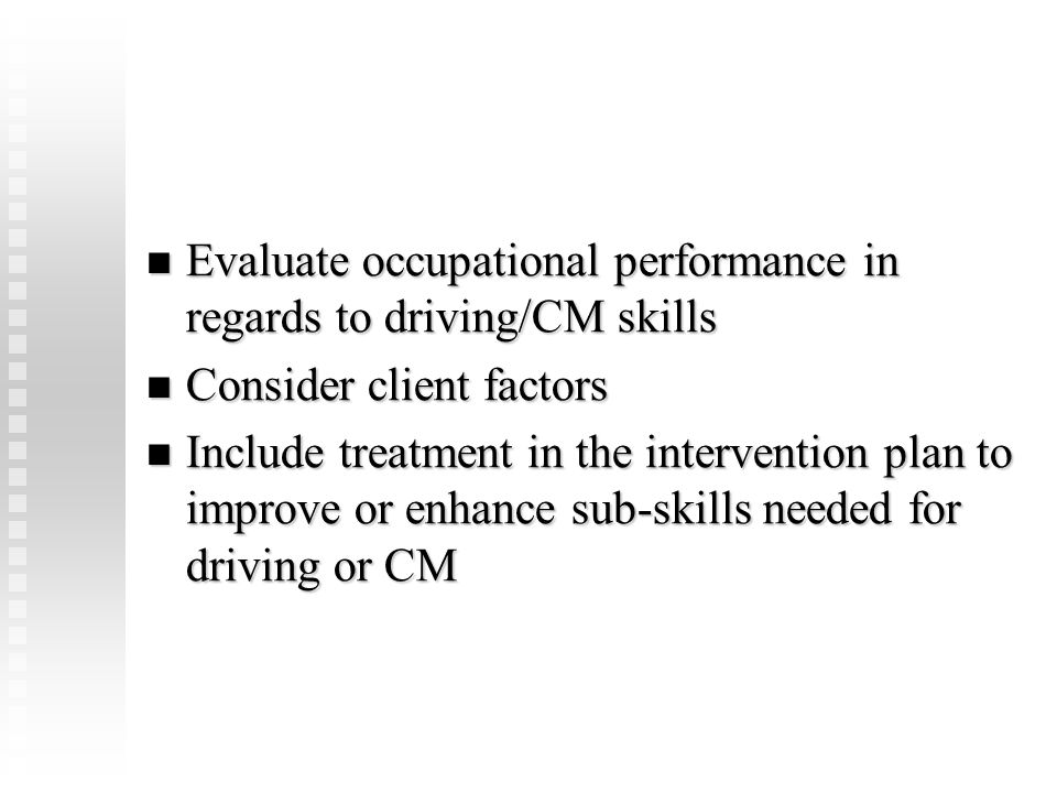 Evaluate occupational performance in regards to driving/CM skills