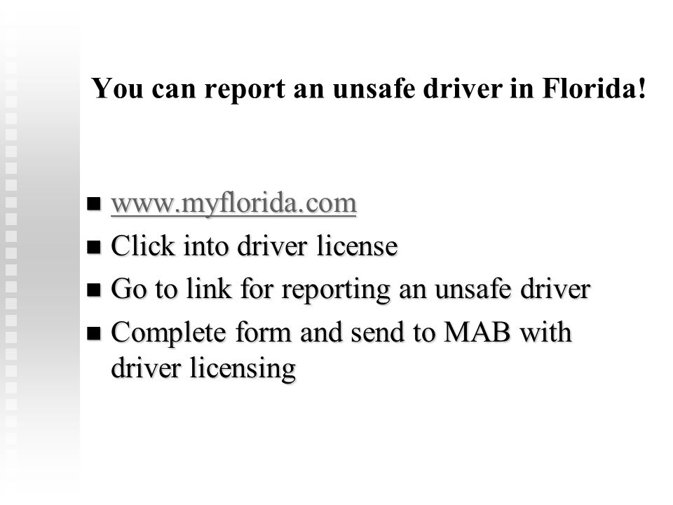 You can report an unsafe driver in Florida!