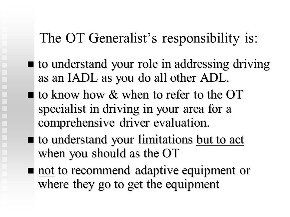 The OT Generalist's responsibility is: