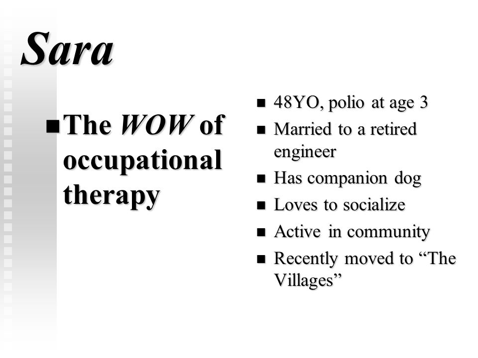 Sara The WOW of occupational therapy 48YO, polio at age 3