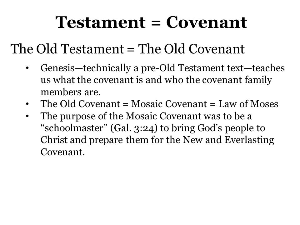 Testament = Covenant The Old Testament = The Old Covenant