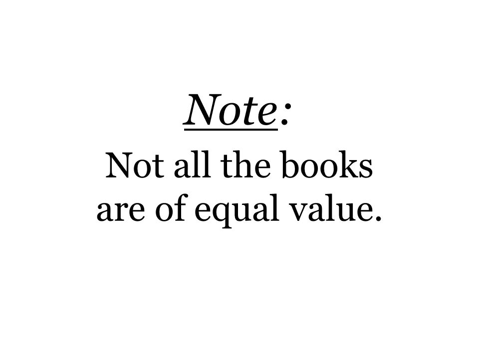 Note: Not all the books are of equal value.